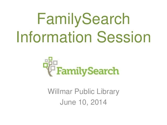 Willmar Public Library June 10, 2014 FamilySearch Information Session