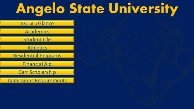 Angelo State University ASU at a Glance Academics Student Life Athletics Residential Programs Financial Aid Carr Scholarsh...