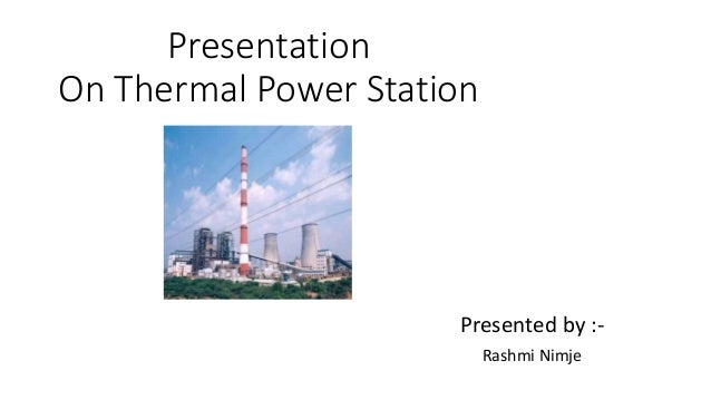 Presentation On Thermal Power Station Presented by :- Rashmi Nimje