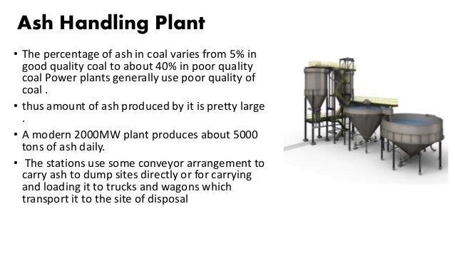 Ash Handling Plant • The percentage of ash in coal varies from 5% in good quality coal to about 40% in poor quality coal P...
