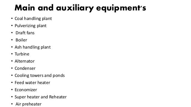 Main and auxiliary equipment's • Coal handling plant • Pulverizing plant • Draft fans • Boiler • Ash handling plant • Turb...