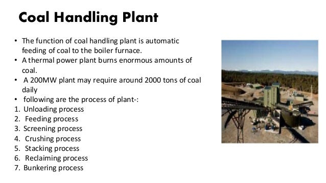 Coal Handling Plant • The function of coal handling plant is automatic feeding of coal to the boiler furnace. • A thermal ...