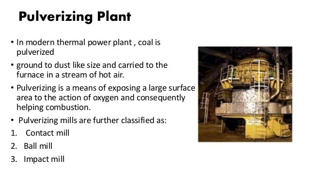 Pulverizing Plant • In modern thermal power plant , coal is pulverized • ground to dust like size and carried to the furna...