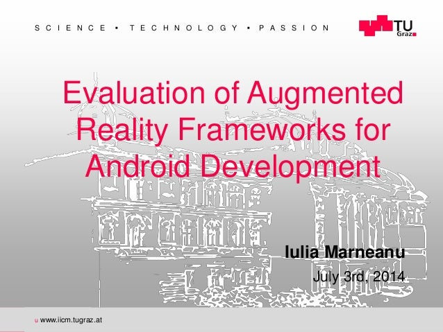  S C I E N C E  T E C H N O L O G Y  P A S S I O N u www.iicm.tugraz.at Evaluation of Augmented Reality Frameworks for ...