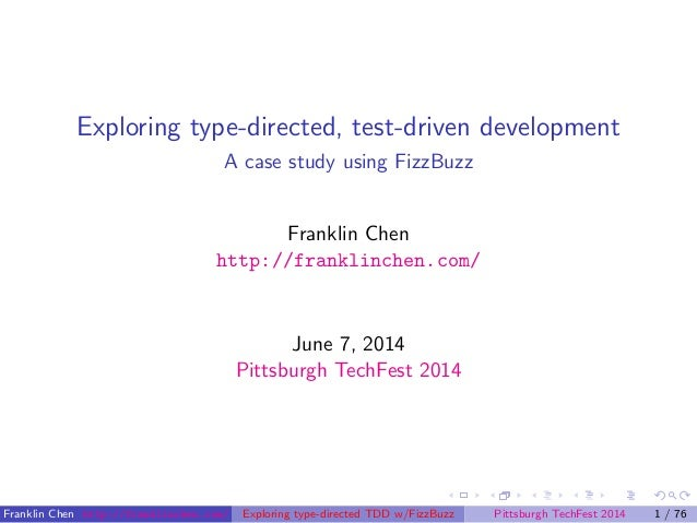 Exploring type-directed, test-driven development A case study using FizzBuzz Franklin Chen http://franklinchen.com/ June 7...