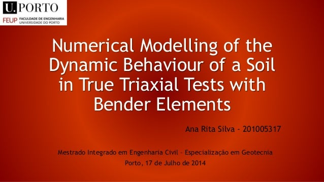 Numerical Modelling of the Dynamic Behaviour of a Soil in True Triaxial Tests with Bender Elements Ana Rita Silva - 201005...