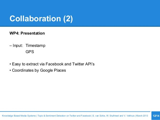 Collaboration (2) WP4: Presentation – Input: Timestamp GPS • Easy to extract via Facebook and Twitter API's • Coordinates ...