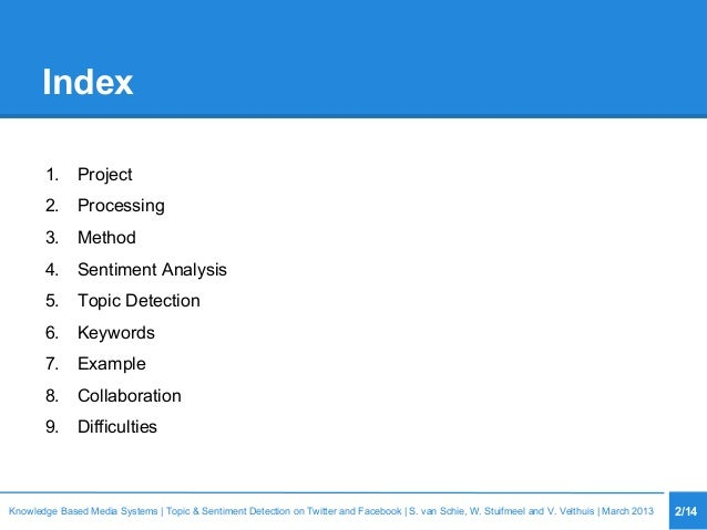 Index 1. Project 2. Processing 3. Method 4. Sentiment Analysis 5. Topic Detection 6. Keywords 7. Example 8. Collaboration ...