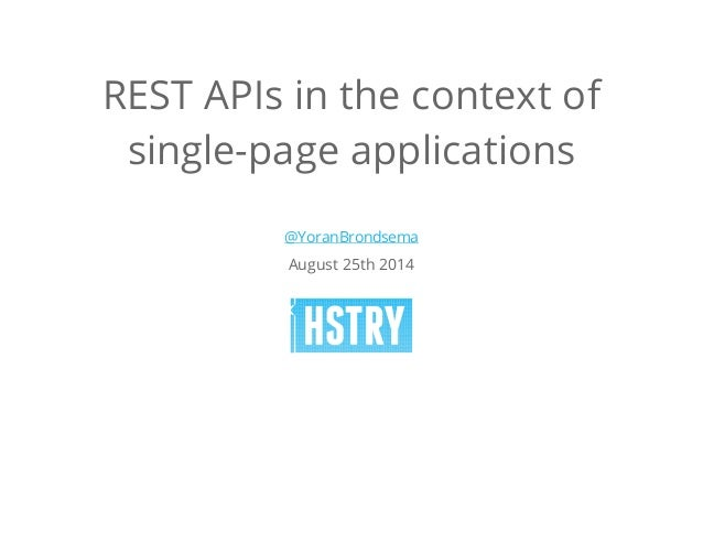 REST APIs in the context of  single-page applications  @YoranBrondsema  August 25th 2014