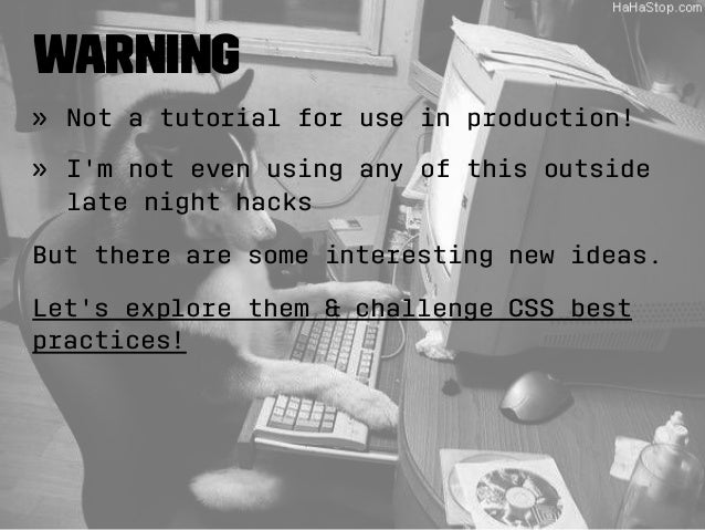 Warning  » Not a tutorial for use in production!  » I'm not even using any of this outside  late night hacks  But there ar...