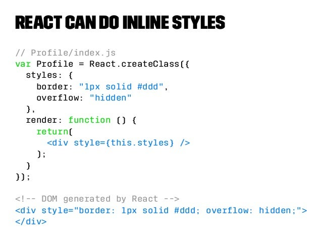 React-style does that!  » https://github.com/SanderSpies/react-style  » http://andreypopp.com/posts/2014-08-06-  react-sty...
