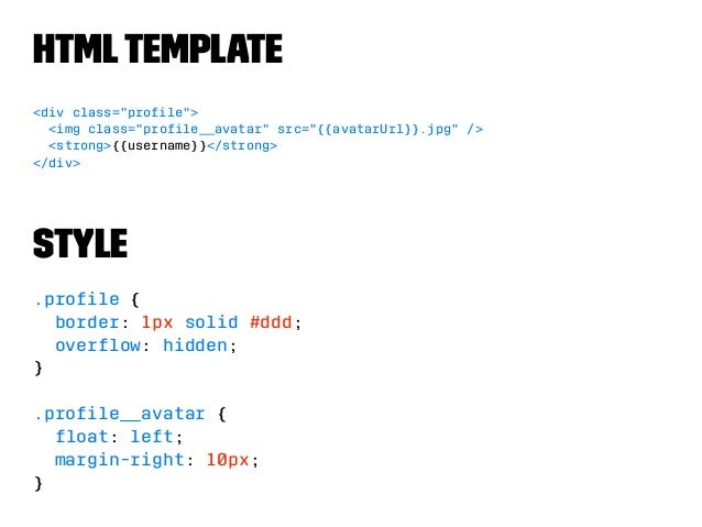 "HTML Template  <div class=""profile"">  <img class=""profile__avatar"" src=""{{avatarUrl}}.jpg"" />  <strong>{{username}}</stron..."