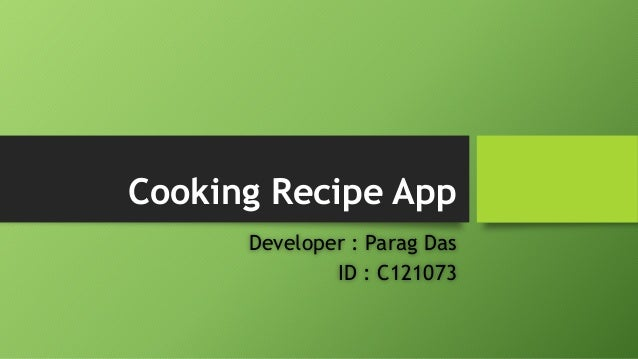 Cooking Recipe App  Developer : Parag Das  ID : C121073