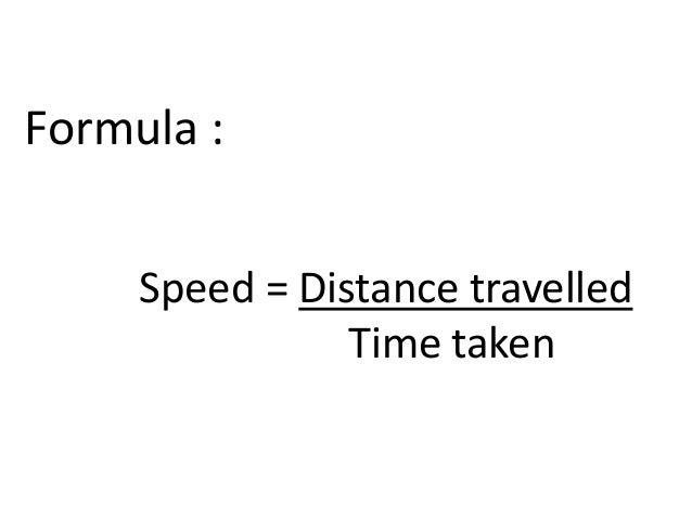 FORMULAE & UNIT  • Since the formula is  Speed = Distance  Time  Then the unit for Speed must be a unit of  distance divid...