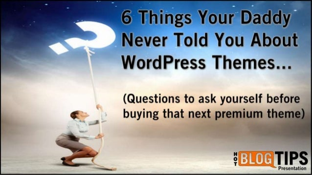 6 Things Your Daddy Never Told You About WordPress Themes