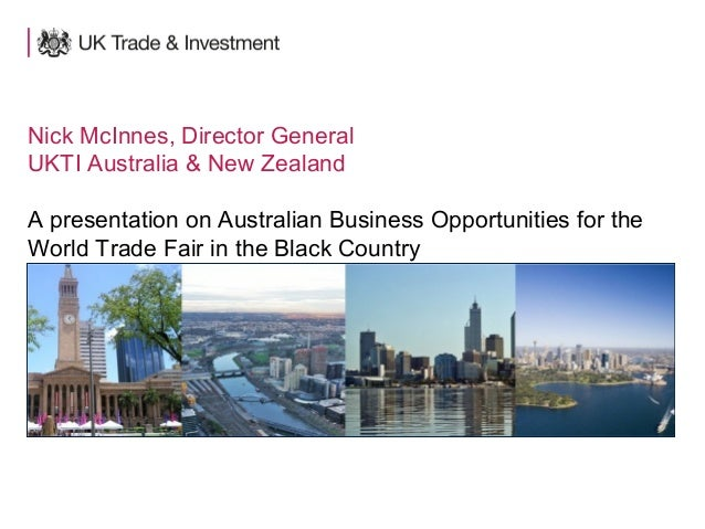 Nick McInnes, Director General  UKTI Australia & New Zealand  A presentation on Australian Business Opportunities for the ...