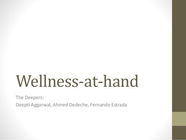 Wellness-at-hand  The Deepers:  Deepti Aggarwal, Ahmed Dedeche, Fernando Estrada