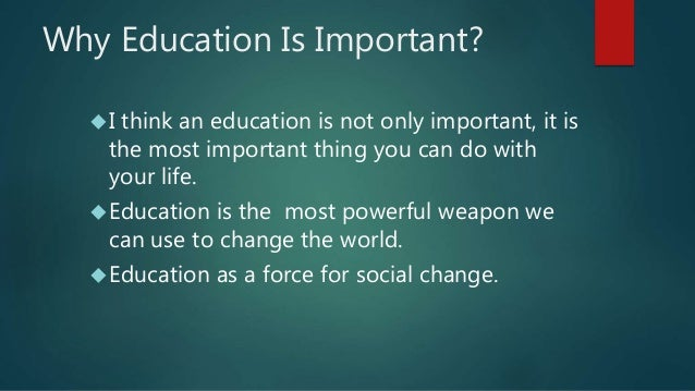 education is the most important thing in life essay The importance of money has become so important for life, money is one of the  most important things in our lives now see even better, that.
