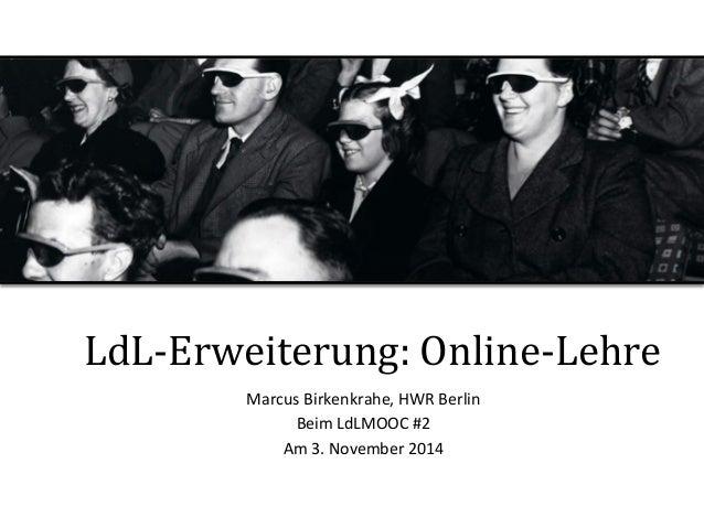 LdL-‐Erweiterung:  Online-‐Lehre     Marcus  Birkenkrahe,  HWR  Berlin   Beim  LdLMOOC  #2   Am  3...