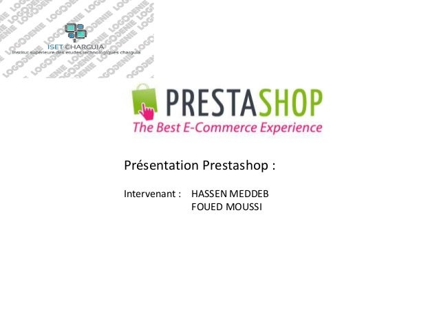 Présentation Prestashop :  Intervenant : HASSEN MEDDEB  FOUED MOUSSI
