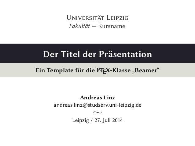 """U L  Fakultät — Kursname  Der Titel der Präsentation  Ein Template für die LATEX-Klasse """"Beamer""""  Andreas ..."""