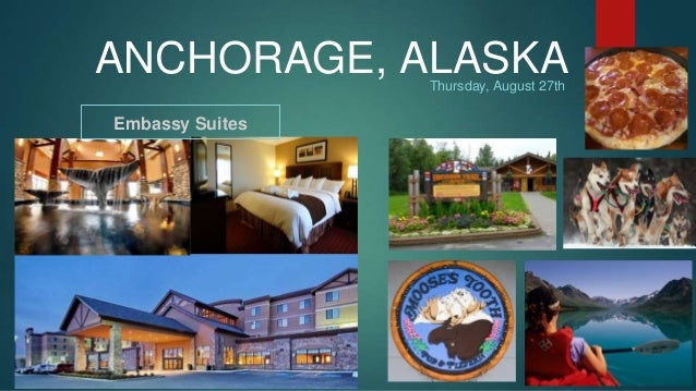 ANCHORAGE, ALASKA  Thursday, August 27th  Embassy Suites