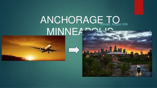 ANCHORAGE TO  MINNEAPOLIS  Sunday, August 30th