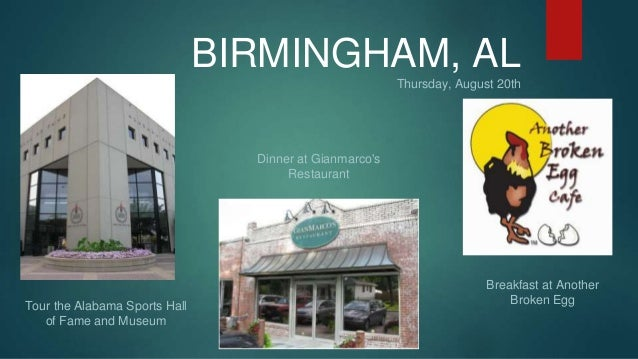 BIRMINGHAM, AL  Thursday, August 20th  Breakfast at Another  Broken Egg  Dinner at Gianmarco's  Restaurant  Tour the Alaba...
