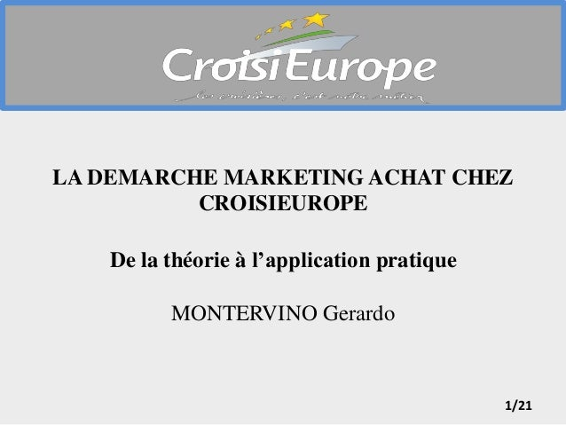 LA DEMARCHE MARKETING ACHAT CHEZ  1/21  CROISIEUROPE  De la théorie à l'application pratique  MONTERVINO Gerardo