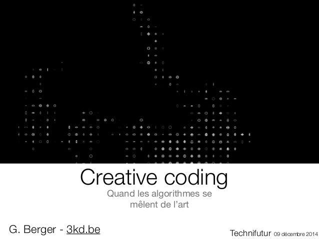 Creative coding  Quand les algorithmes se  mêlent de l'art  G. Berger - 3kd.be Technifutur 09 décembre 2014