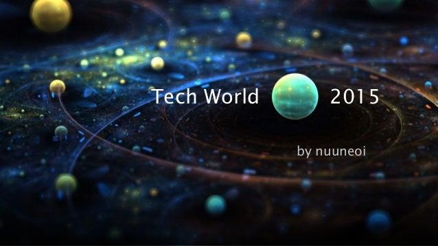 Tech World 2015  by nuuneoi