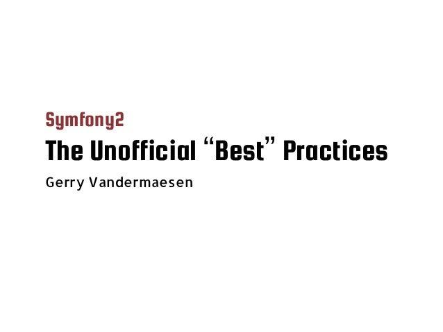 """Symfony2 The Unofficial """"Best"""" Practices Gerry Vandermaesen"""