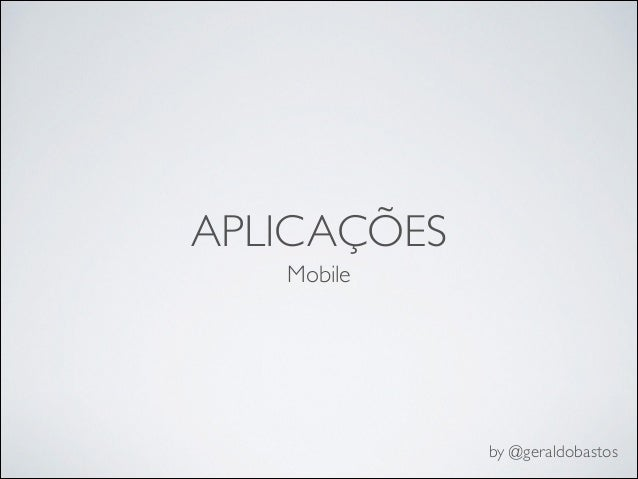 APLICAÇÕES Mobile by @geraldobastos