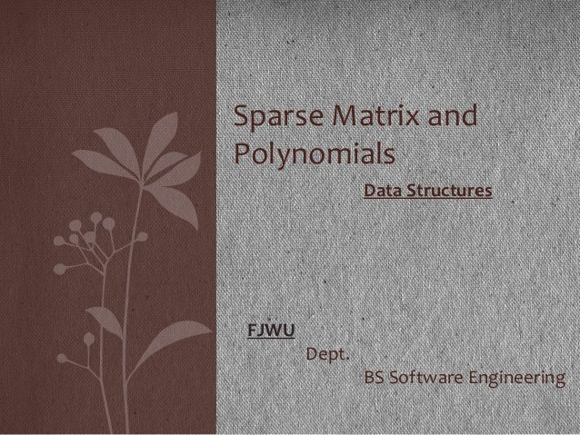 Data Structures FJWU Dept. BS Software Engineering Sparse Matrix and Polynomials