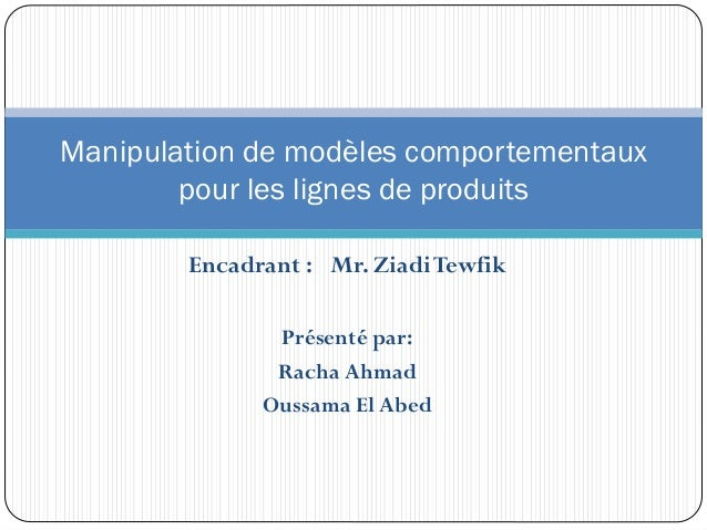 Encadrant : Mr. ZiadiTewfik Présenté par: Racha Ahmad Oussama El Abed Manipulation de modèles comportementaux pour les lig...
