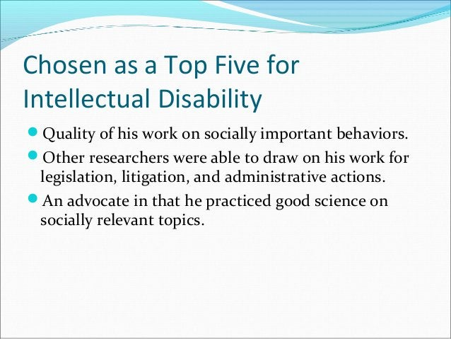 Chosen as a Top Five for Intellectual Disability Quality of his work on socially important behaviors. Other researchers ...