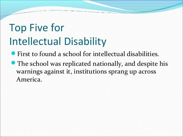 Top Five for Intellectual Disability First to found a school for intellectual disabilities. The school was replicated na...