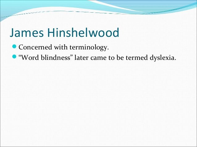 """James Hinshelwood Concerned with terminology. """"Word blindness"""" later came to be termed dyslexia."""