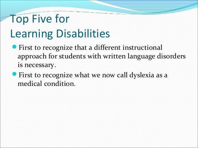 Top Five for Learning Disabilities First to recognize that a different instructional approach for students with written l...
