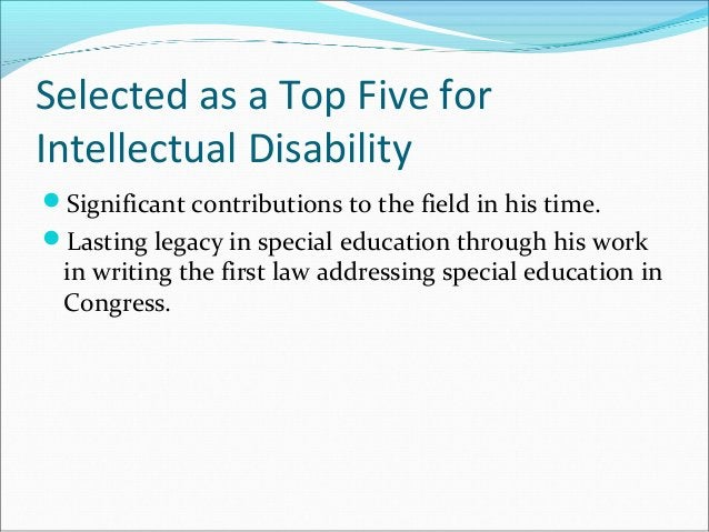 Selected as a Top Five for Intellectual Disability Significant contributions to the field in his time. Lasting legacy in...