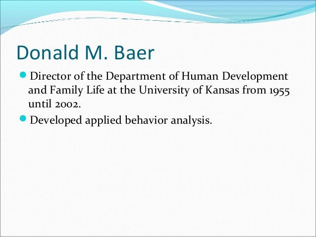 Donald M. Baer Director of the Department of Human Development and Family Life at the University of Kansas from 1955 unti...