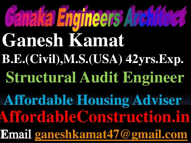 Ganesh Kamat B.E.(Civil),M.S.(USA) 42yrs.Exp. Structural Audit Engineer AffordableConstruction.in ganeshkamat47@gmail.com ...