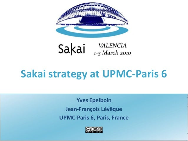 Sakai strategy at UPMC-Paris 6 Yves Epelboin Jean-François Lévêque UPMC-Paris 6, Paris, France