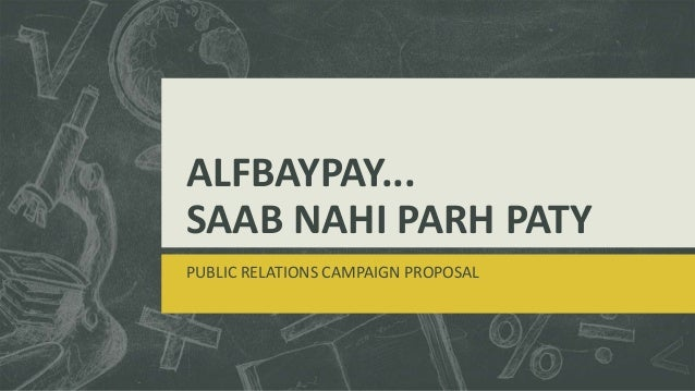ALFBAYPAY... SAAB NAHI PARH PATY PUBLIC RELATIONS CAMPAIGN PROPOSAL