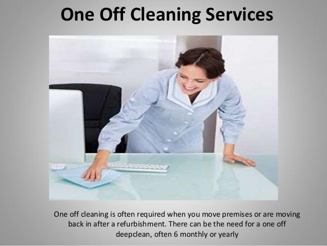 One Off Cleaning Services One off cleaning is often required when you move premises or are moving back in after a refurbis...
