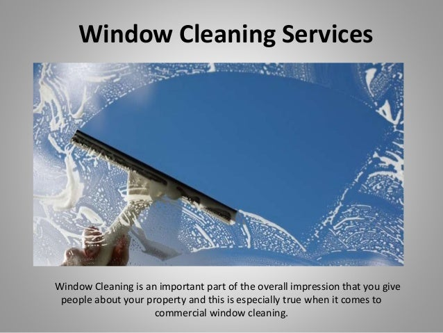 Window Cleaning Services Window Cleaning is an important part of the overall impression that you give people about your pr...
