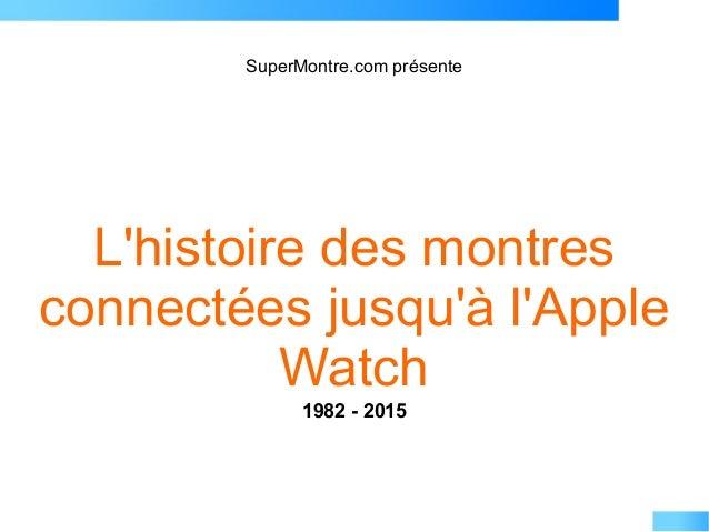 SuperMontre.com présente L'histoire des montres connectées jusqu'à l'Apple Watch 1982 - 2015