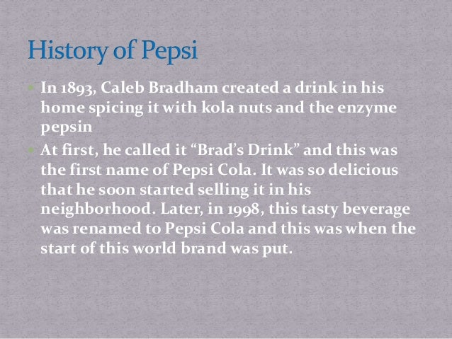 The first years Bradham prepared Pepsi in his drugstore, but soon he was not able to supply the increased quantity that pe...