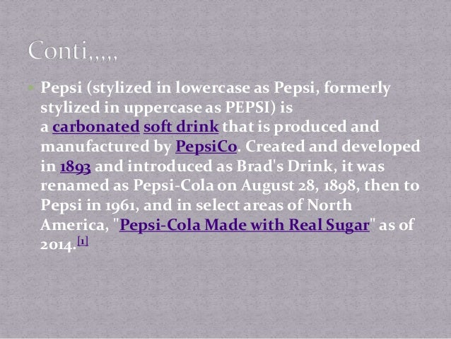  Pak market is surely doniminated by Pepsi  Now a days it is recognizes as pakistan national drink  1st plant was const...
