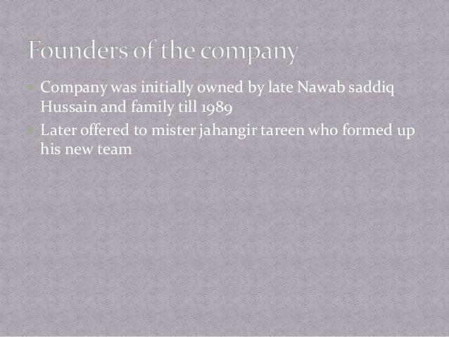  Mr Akbar akhtar khan(chairman)  Mr Haroon Akhtar khan (CEO)  Mr Ghazi Akhtar Khan  Miss Rasheda Begum,  Mis mudena a...